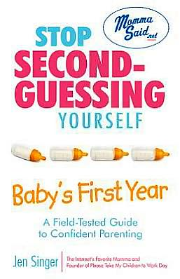 Stop Second-Guessing Yourself--Baby's First Year: A Field-Tested Guide to Confident Parenting
