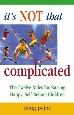 It's Not That Complicated: The Twelve Rules for Raising Happy, Self-Reliant Children