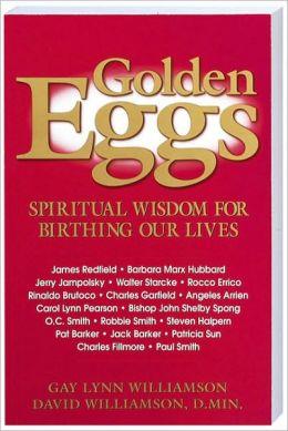 Golden Eggs: Spiritual Wisdom For Birthing Our Lives