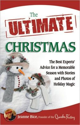 The Ultimate Christmas: The Best Experts' Advice for a Memorable Season with Stories and Photos of Holiday Magic