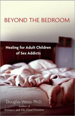 Beyond the Bedroom: Healing for Adult Children of Sex Addicts