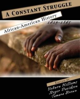 A Constant Struggle: African American History 1619-1865