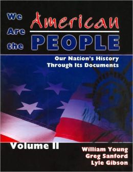 We Are The American People: Our Nation'S History Through Its Documents Volume Ii