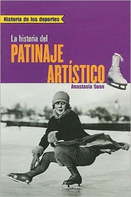 La Historia del Patinaje Artistico = The Story of Figure Skating