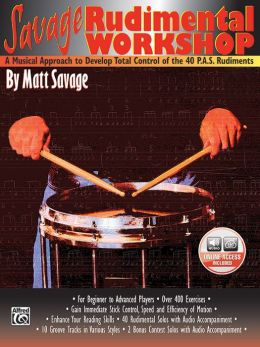 Savage Rudimental Workshop: A Musical Approach to Develop Total Control of the 40 P.A.S. Rudiments, Book & 2 CDs