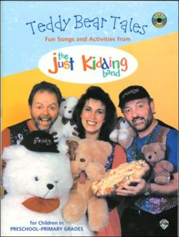 Teddy Bear Tales: Fun Songs and Activities from the Just Kidding Band, Book & CD