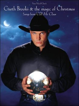 Garth Brooks & The Magic of Christmas (Songs from Call Me Claus): Piano/Vocal/Chords