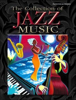 The Collection of Jazz Music: Piano/Vocal/Chords