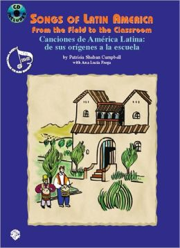 Songs of Latin America -- From the Field to the Classroom: Canciones de America Latina -- de sus origenes a la escuela (Spanish Language Edition), Book & CD