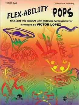 Flex-Ability Pops -- Solo-Duet-Trio-Quartet with Optional Accompaniment: Tenor Sax
