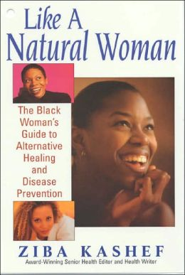 Like a Natural Woman: The Black Woman's Guide to Alternative Healing
