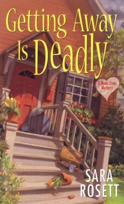 Getting Away Is Deadly (Mom Zone Series #3)