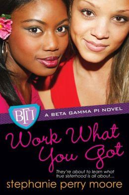 Work What You Got (Beta Gamma Pi Series #1)