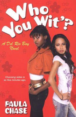 Who You Wit'? (Del Rio Bay Clique Series #4)