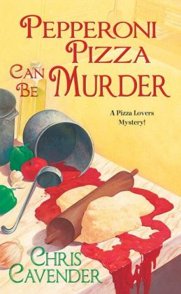 Pepperoni Pizza Can Be Murder (Pizza Lover's Mystery Series #2)