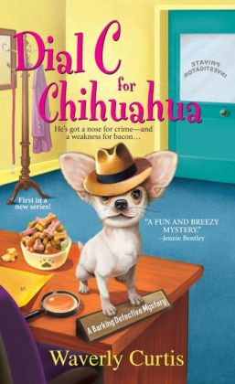 Dial C for Chihuahua (Barking Detective Series #1)