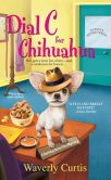 Book Cover Image. Title: Dial C for Chihuahua (Barking Detective Series #1), Author: Waverly Curtis
