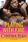 Book Cover Image. Title: Playing With Fire, Author: Cynthia Eden