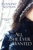 Book Cover Image. Title: All She Ever Wanted, Author: Rosalind Noonan