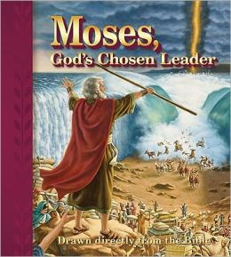 Moses, Gods Chosen Leader: Drawn directly from the Bible