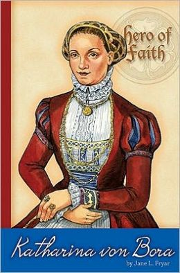 Hero of Faith - Katharina Von Bora