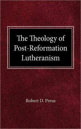 The Theology of Post-Reformation Lutheranism: A Study of Theological Prolegomena