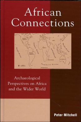 African Connections: An Archaeology Perspective on Africa and the Wider World (The African Archaeology Series)
