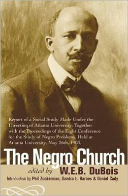 The Negro Church: Report of a Social Study Made under the Direction of Atlanta University: Together with the Proceedings of the Eighth Conference for the Study of the Negro Problems, Held at Atlanta University, May 26th, 1903