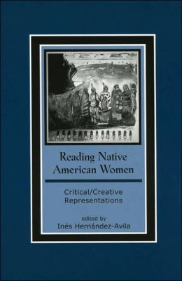 Reading Native American Women: Critical/Creative Representations