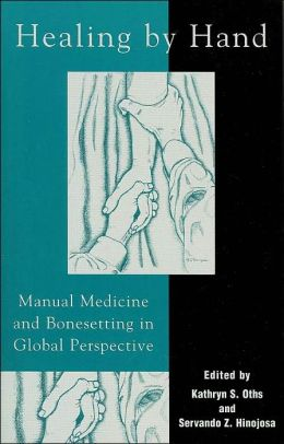 Healing by Hand: Manual Medicine and Bonesetting in Global Perspective