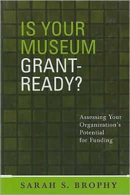 Is Your Museum Grant Ready?: Assessing Your Organizations Potential for Funding