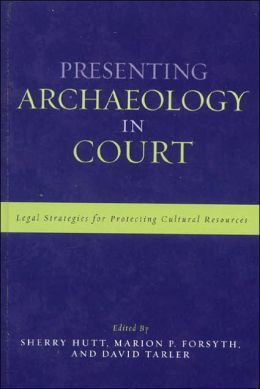 Presenting Archaeology in Court: A Guide to Legal Protection of Sites