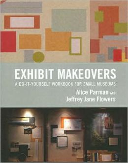 Exhibit Makeovers: A Do-It-Yourself Workbook for Small Museums
