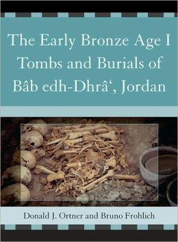 The Early Bronze Age I Tombs and Burials of B%b edh-Dhr%', Jordan