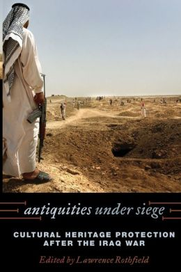 Antiquities under Siege: Cultural Heritage Protection after the Iraq War
