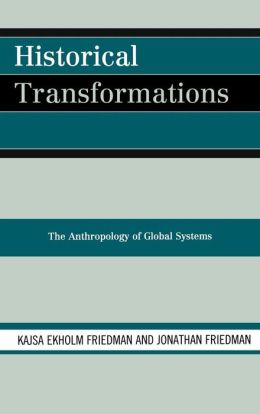 Historical Transformations: The Anthropology of Global Systems
