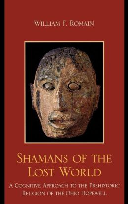 Shamans of the Lost World: A Cognitive Approach to the Prehistoric Religion of the Ohio Hopewell