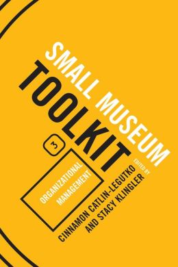 Small Museum Toolkit Book Three: Organizational Management