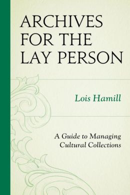 Archives for the Lay Person: A Guide to Managing Cultural Collections