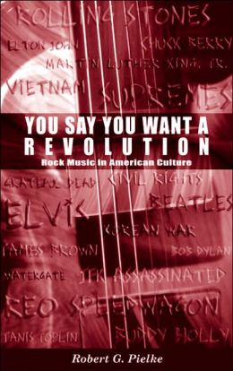 You Say You Want a Revolution: Rock Music in American Culture