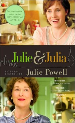 Julie and Julia: 365 Days, 524 Recipes, 1 Tiny Apartment Kitchen: How One Girl Risked Her Marriage, Her Job, & Her Sanity to Master the Art of Living