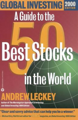 Global Investing 2000 Edition: A Guide to the 50 Best Stocks in the World