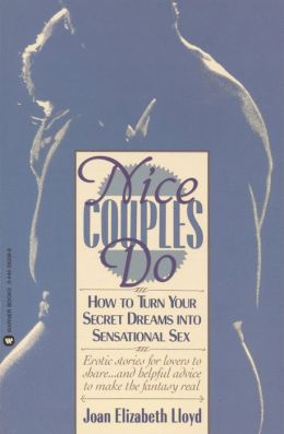 Nice Couples Do: How to Turn Your Secret Dreams into Sensational Sex