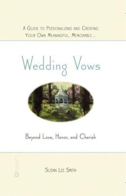Wedding Vows: Beyond Love, Honor, and Cherish
