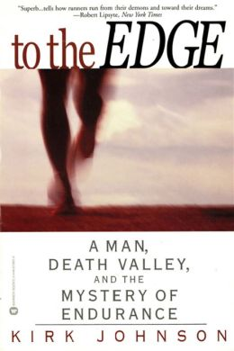 To the Edge: A Man, Death Valley, and the Mystery of Endurance Kirk Johnson