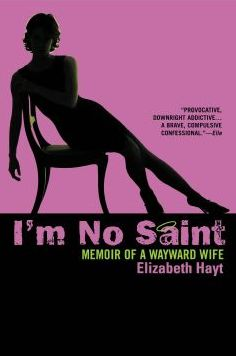 I'm No Saint: A Nasty Little Memoir of Love and Leaving