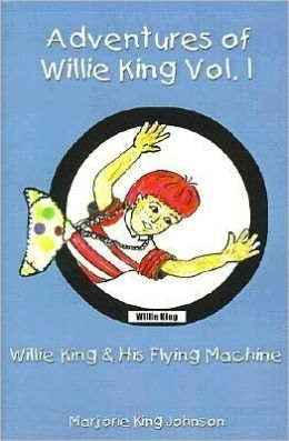 Adventures of Willie King: Willie King and His Flying Machine