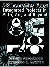 Arthematics Plus: Integrated Projects in Math, Art, and Beyond