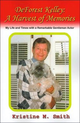 DeForest Kelley: A Harvest of Memories : My Life and Times With a Remarkable Gentleman Actor Kristine M. Smith