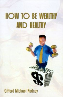 How to Be Wealthy and Healthy